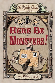The Ratbridge Chronicles 1 - Here be Monsters by Alan Snow