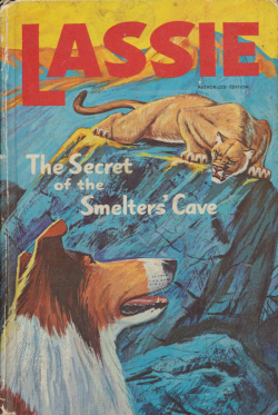 Lassie - The Secret Of The Smelters Cave by Steve Frazee Whitman