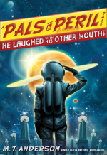 A Pals In Peril Tale - He Laughed With His Other Mouths by M T Anderson
