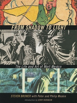 From Shadow To Light - The Life And Art of Mort Meskin by Steven Brower with Peter and Philip Meskin