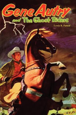 Gene Autry And The Ghost Riders by Lewis B Patten