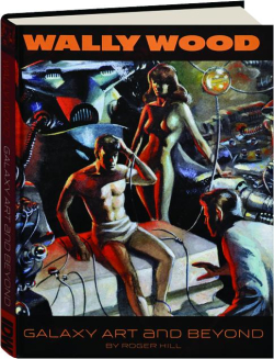 Wally Wood - Galaxy Art And Beyond by Roger Hill